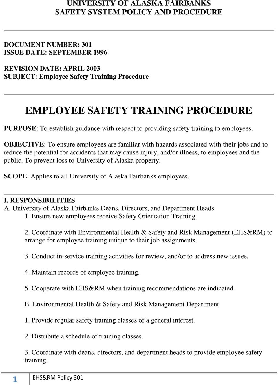 OBJECTIVE: To ensure employees are familiar with hazards associated with their jobs and to reduce the potential for accidents that may cause injury, and/or illness, to employees and the public.
