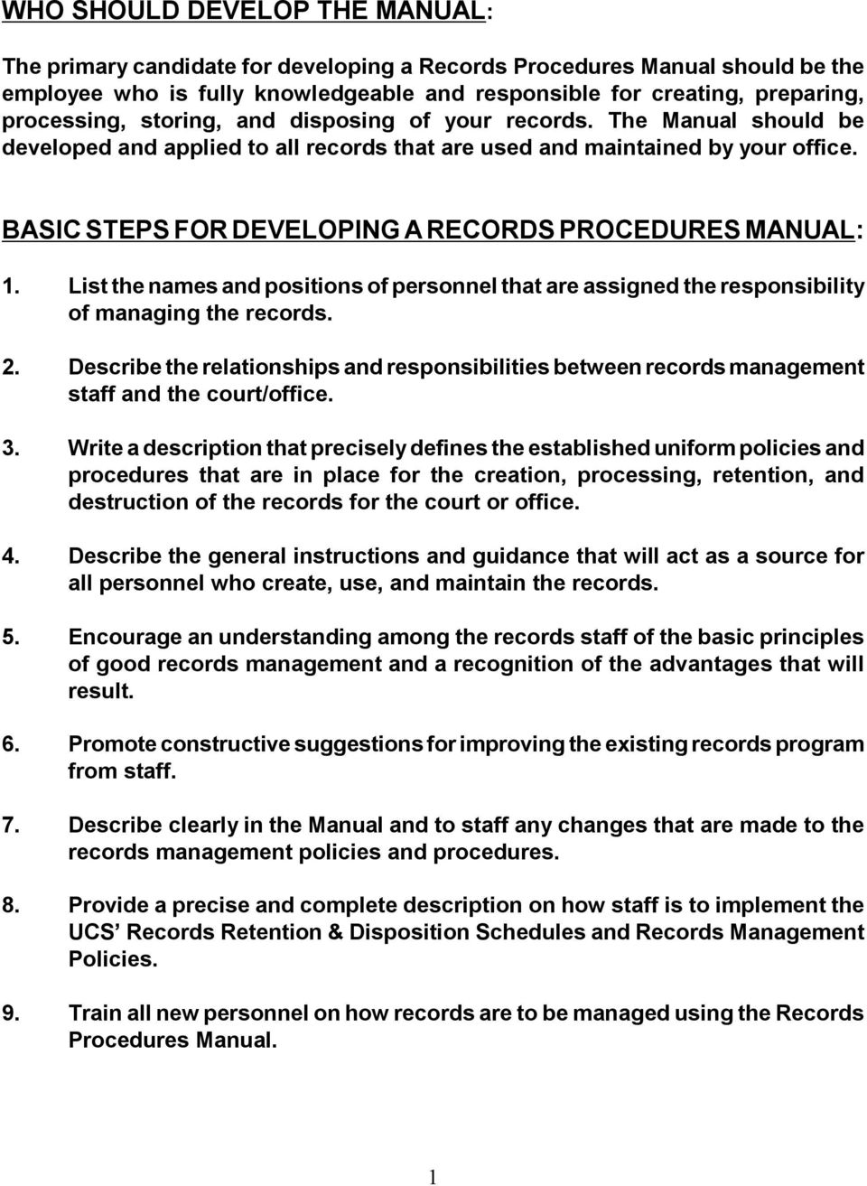 BASIC STEPS FOR DEVELOPING A RECORDS PROCEDURES MANUAL: 1. List the names and positions of personnel that are assigned the responsibility of managing the records. 2.