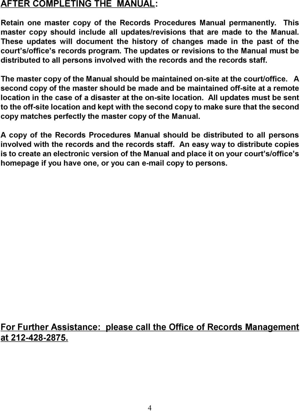 The updates or revisions to the Manual must be distributed to all persons involved with the records and the records staff.
