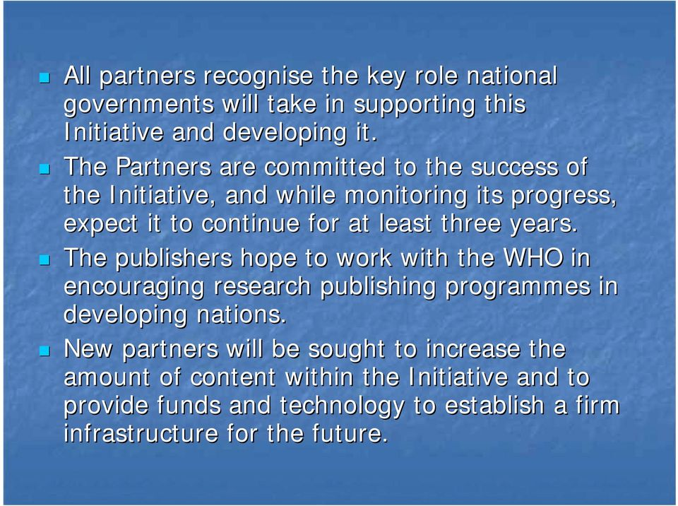 three years.! The publishers hope to work with the WHO in encouraging research publishing programmes in developing nations.