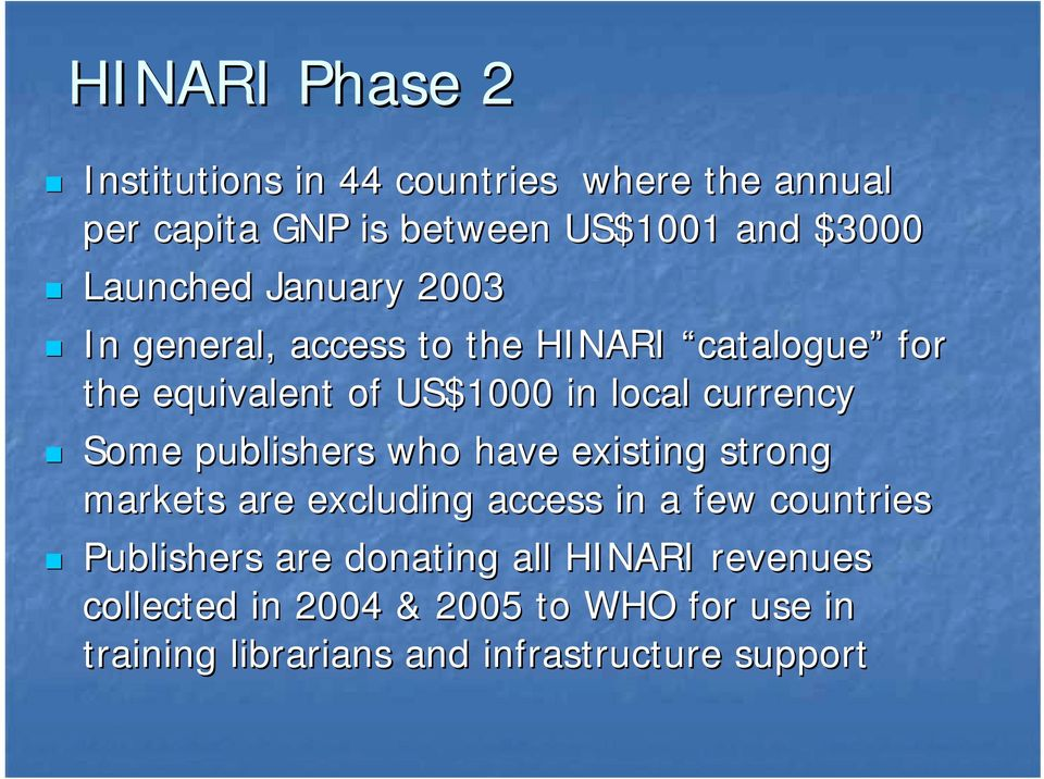 In general, access to the HINARI catalogue for the equivalent of US$1000 in local currency!