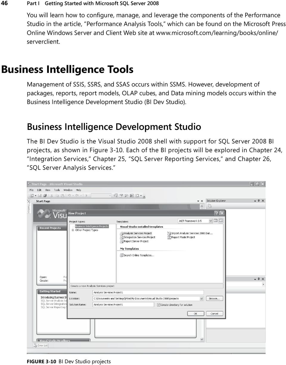Business Intelligence Tools Management of SSIS, SSRS, and SSAS occurs within SSMS.