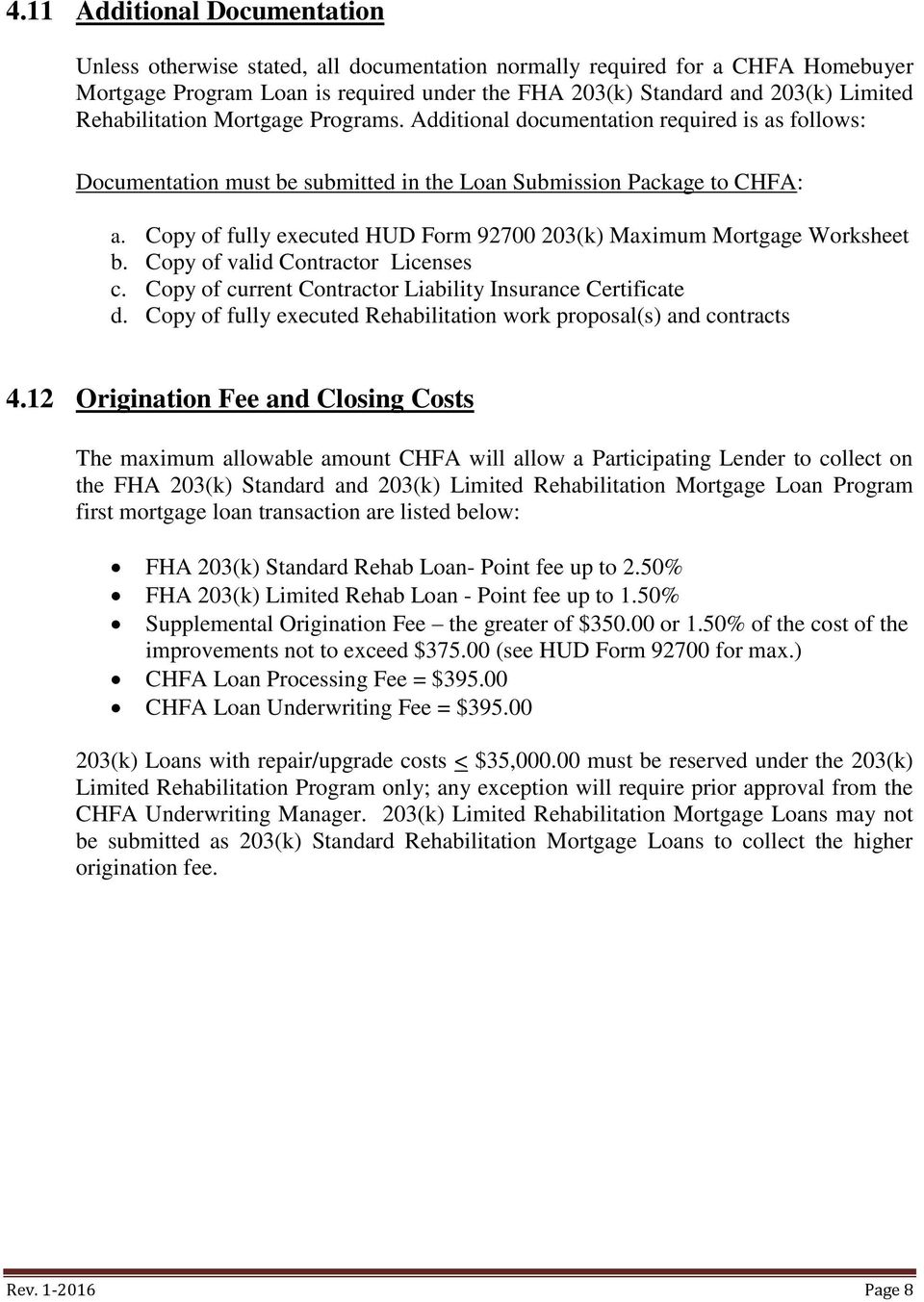 Copy of fully executed HUD Form 92700 203(k) Maximum Mortgage Worksheet b. Copy of valid Contractor Licenses c. Copy of current Contractor Liability Insurance Certificate d.