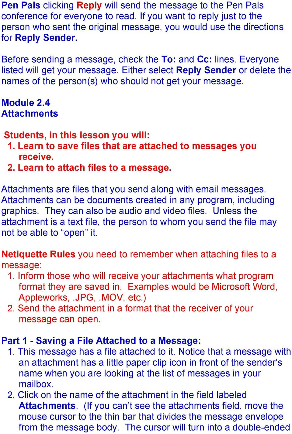 Everyone listed will get your message. Either select Reply Sender or delete the names of the person(s) who should not get your message. Module 2.4 Attachments Students, in this lesson you will: 1.