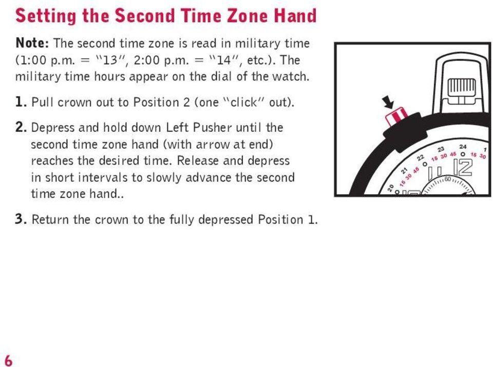 (one click out). 2. Depress and hold down Left Pusher until the second time zone hand (with arrow at end) reaches the desired time.