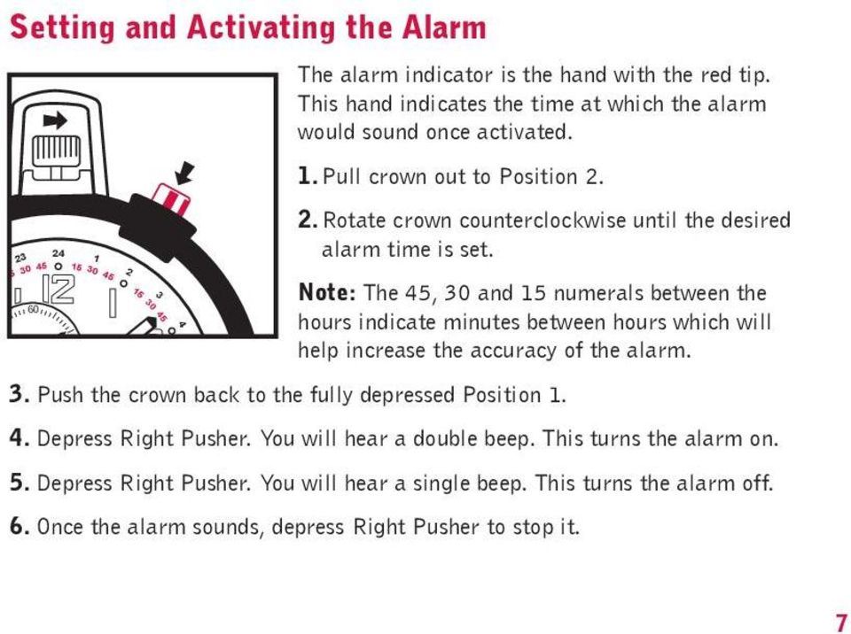 Note: The, 30 and numerals between the 60 hours indicate minutes between hours which will help increase the accuracy of the alarm. 3..Push 30 the crown back to the fully depressed Position 1.