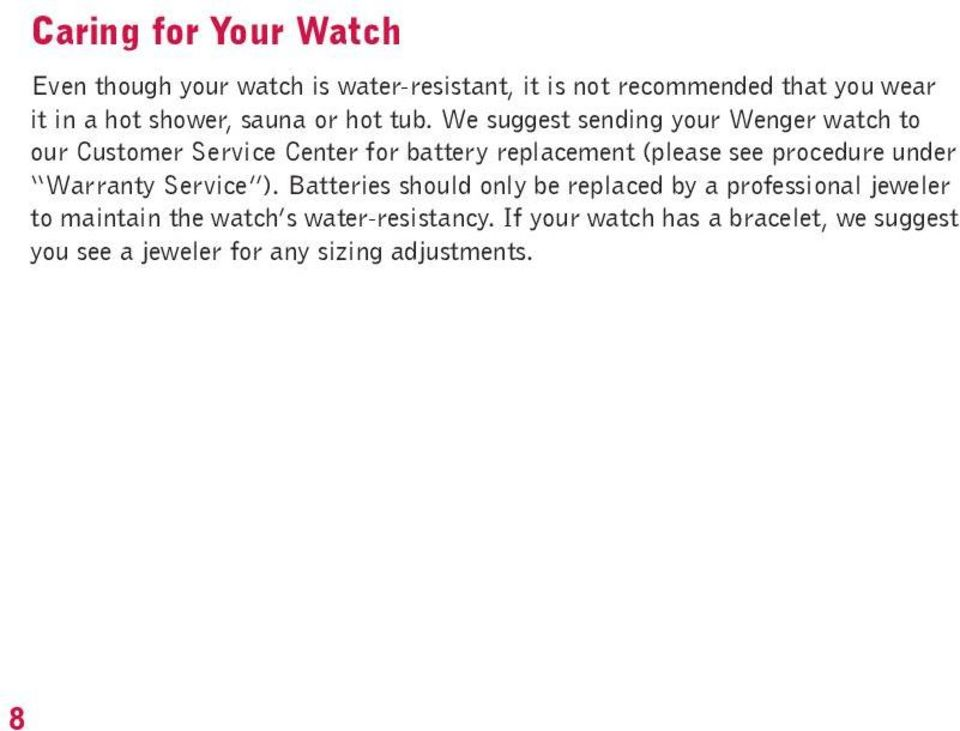 We suggest sending your Wenger watch to our Customer Service Center for battery replacement (please see procedure