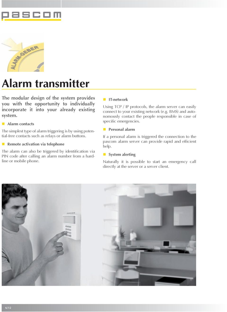 Remote activation via telephone The alarm can also be triggered by identification via PIN code after calling an alarm number from a hardline or mobile phone.