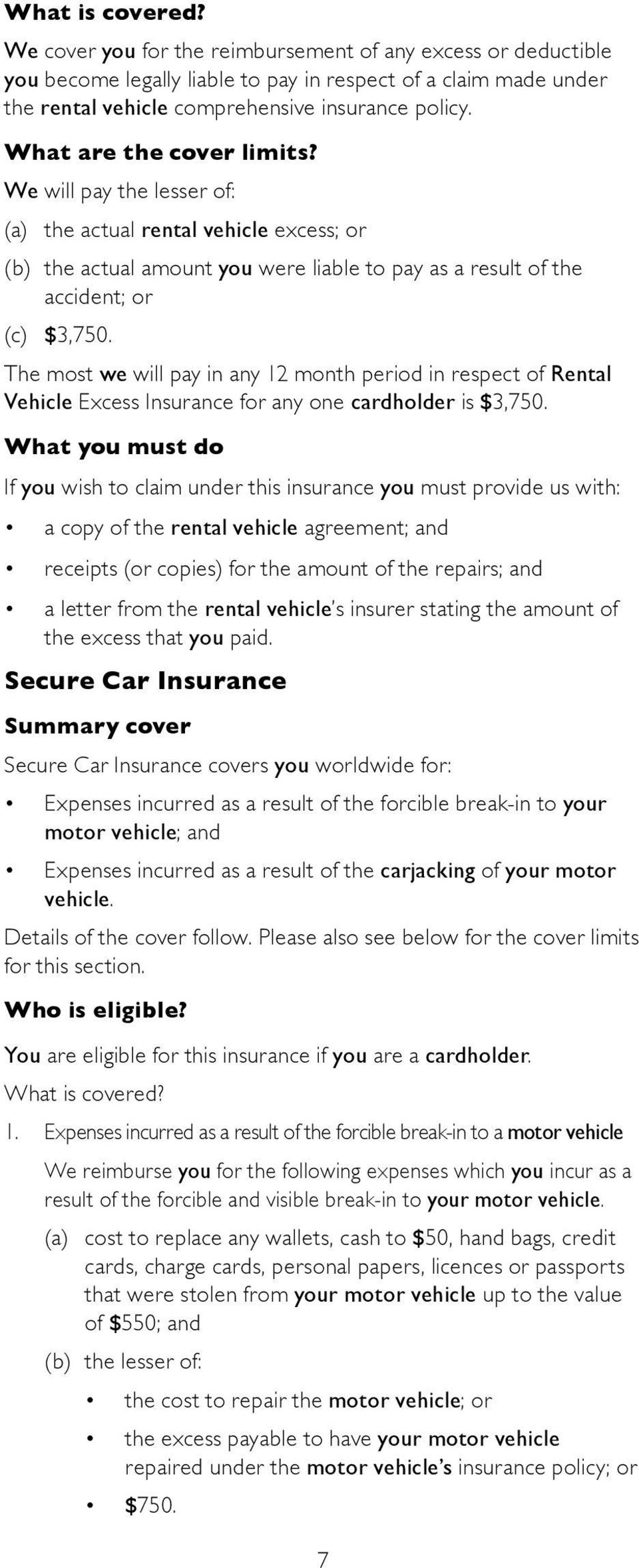 The most we will pay in any 12 month period in respect of Rental Vehicle Excess Insurance for any one cardholder is $3,750.