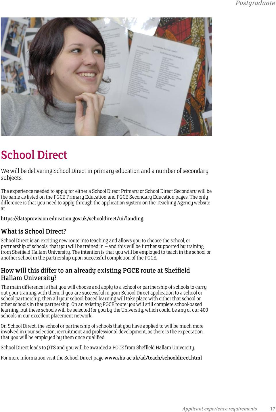 The only difference is that you need to apply through the application system on the Teaching Agency website at https://dataprovision.education.gov.uk/schooldirect/ui/landing What is School Direct?