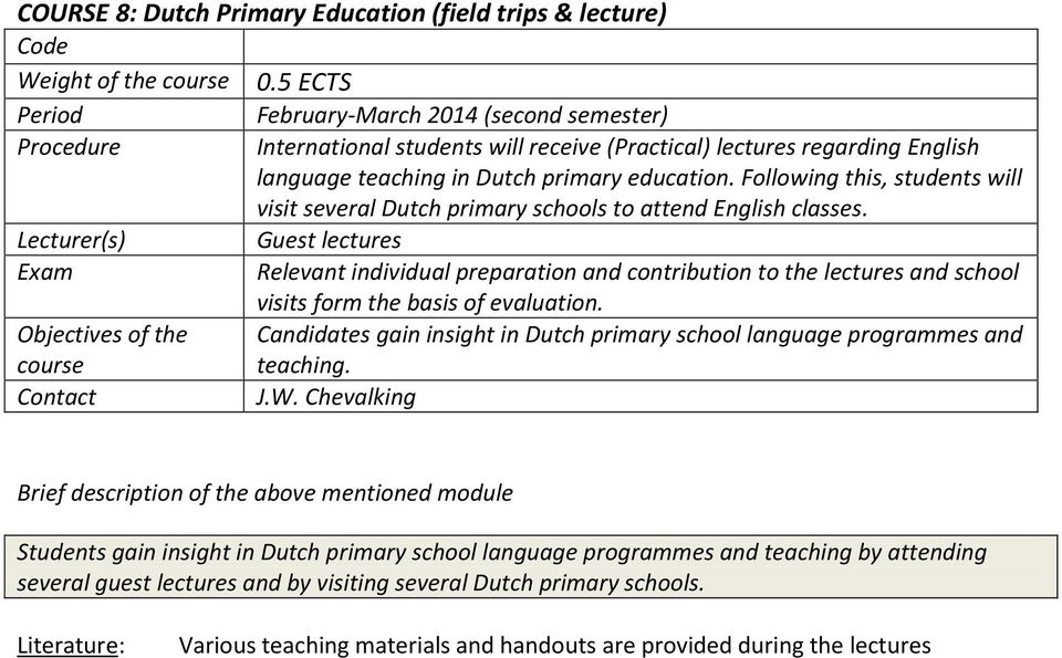 Following this, students will visit several Dutch primary schools to attend English classes.