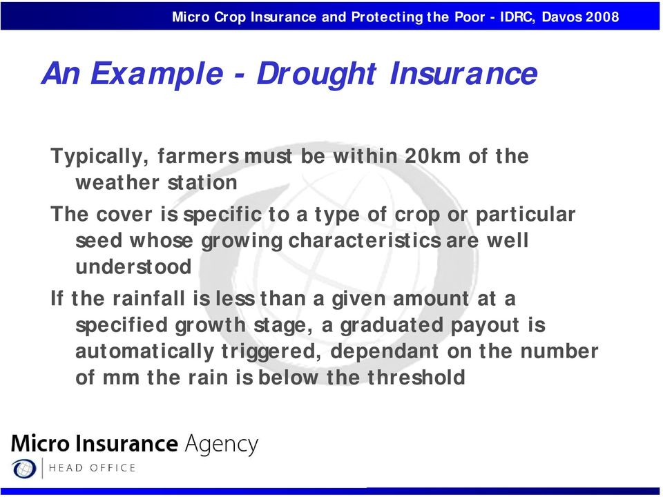 well understood If the rainfall is less than a given amount at a specified growth stage, a