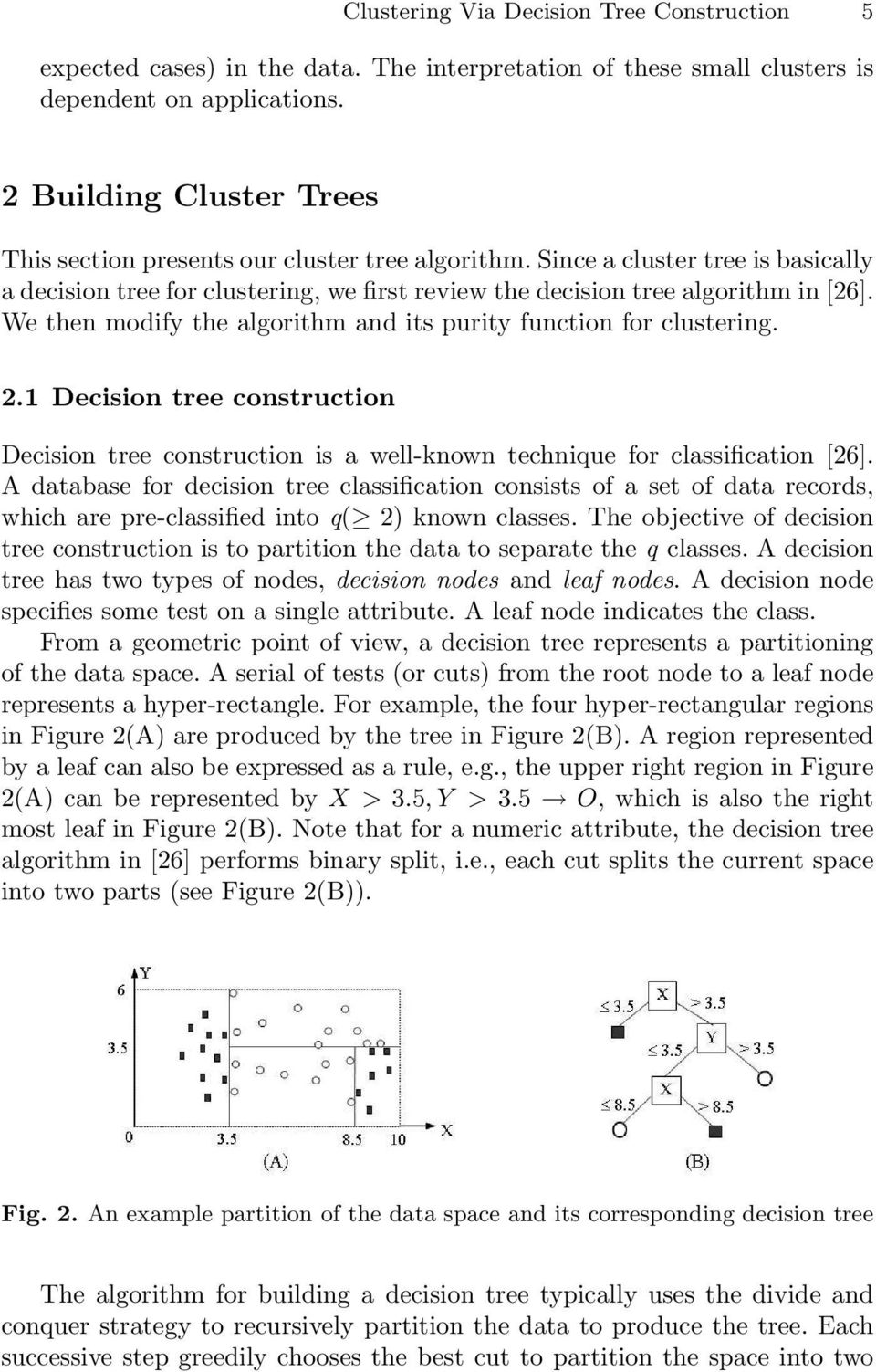 We then modify the algorithm and its purity function for clustering. 2.1 Decision tree construction Decision tree construction is a well-known technique for classification [26].