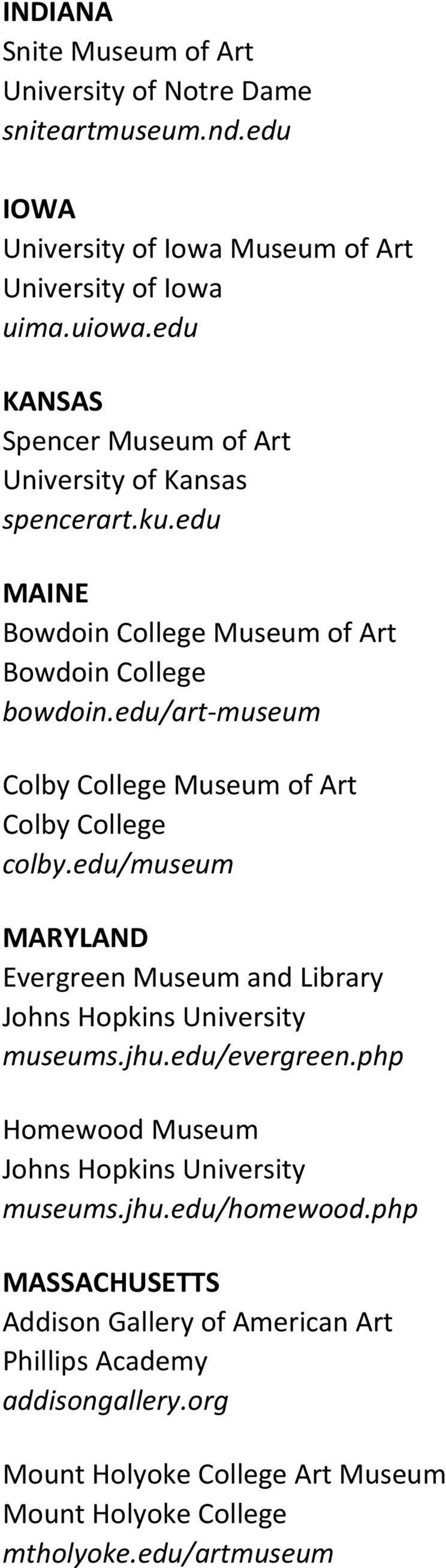 edu/art- museum Colby College Museum of Art Colby College colby.edu/museum MARYLAND Evergreen Museum and Library Johns Hopkins University museums.jhu.edu/evergreen.