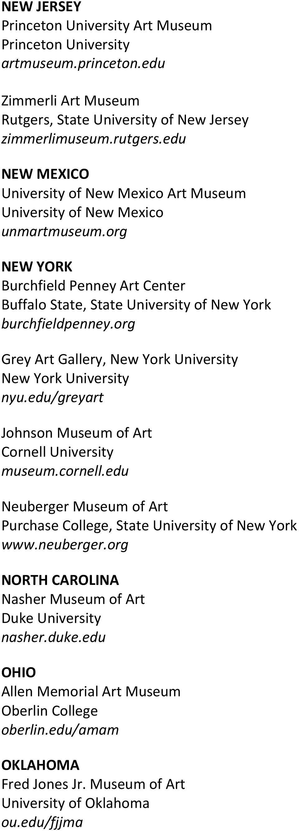 org Grey Art Gallery, New York University New York University nyu.edu/greyart Johnson Museum of Art Cornell University museum.cornell.