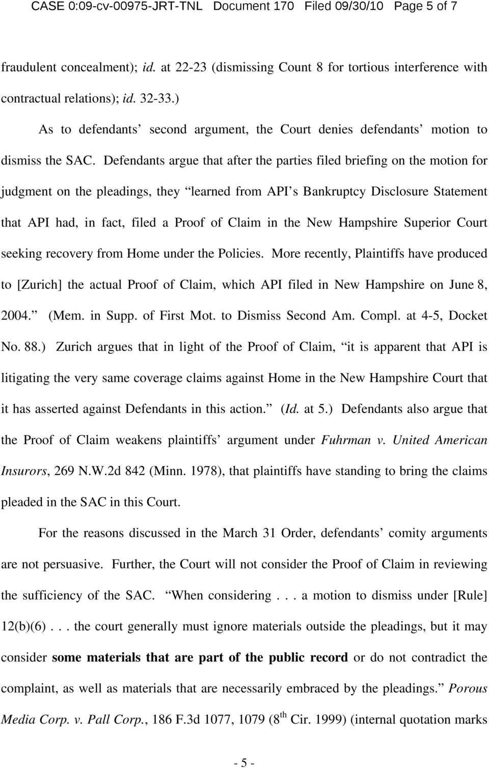 Defendants argue that after the parties filed briefing on the motion for judgment on the pleadings, they learned from API s Bankruptcy Disclosure Statement that API had, in fact, filed a Proof of