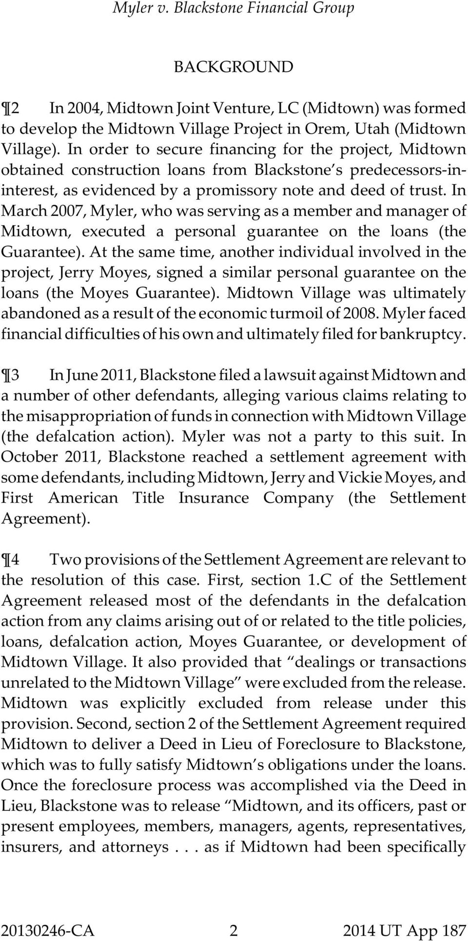In March 2007, Myler, who was serving as a member and manager of Midtown, executed a personal guarantee on the loans (the Guarantee).