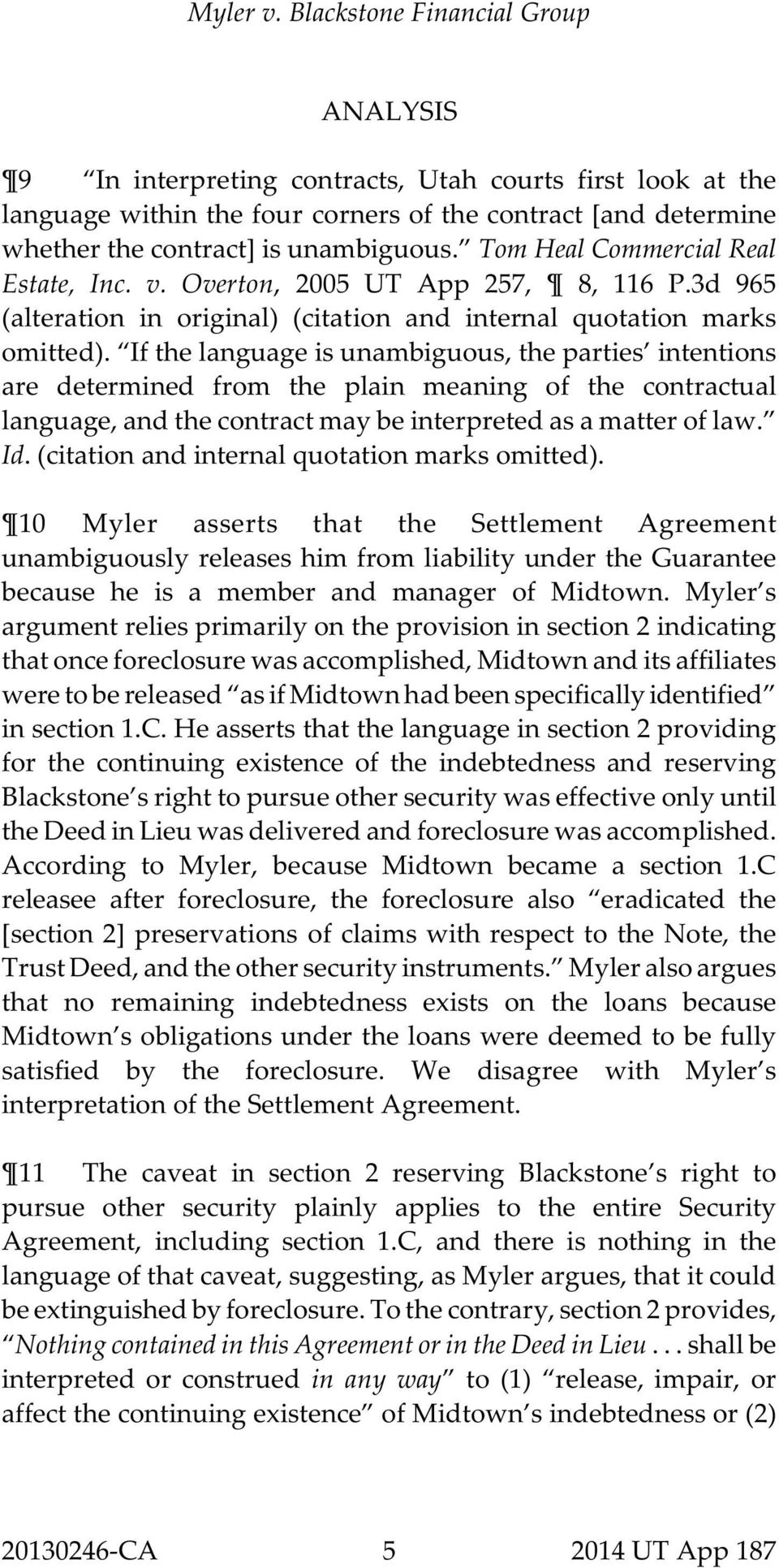 If the language is unambiguous, the parties intentions are determined from the plain meaning of the contractual language, and the contract may be interpreted as a matter of law. Id.