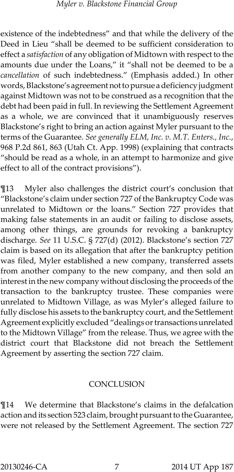 ) In other words, Blackstone s agreement not to pursue a deficiency judgment against Midtown was not to be construed as a recognition that the debt had been paid in full.