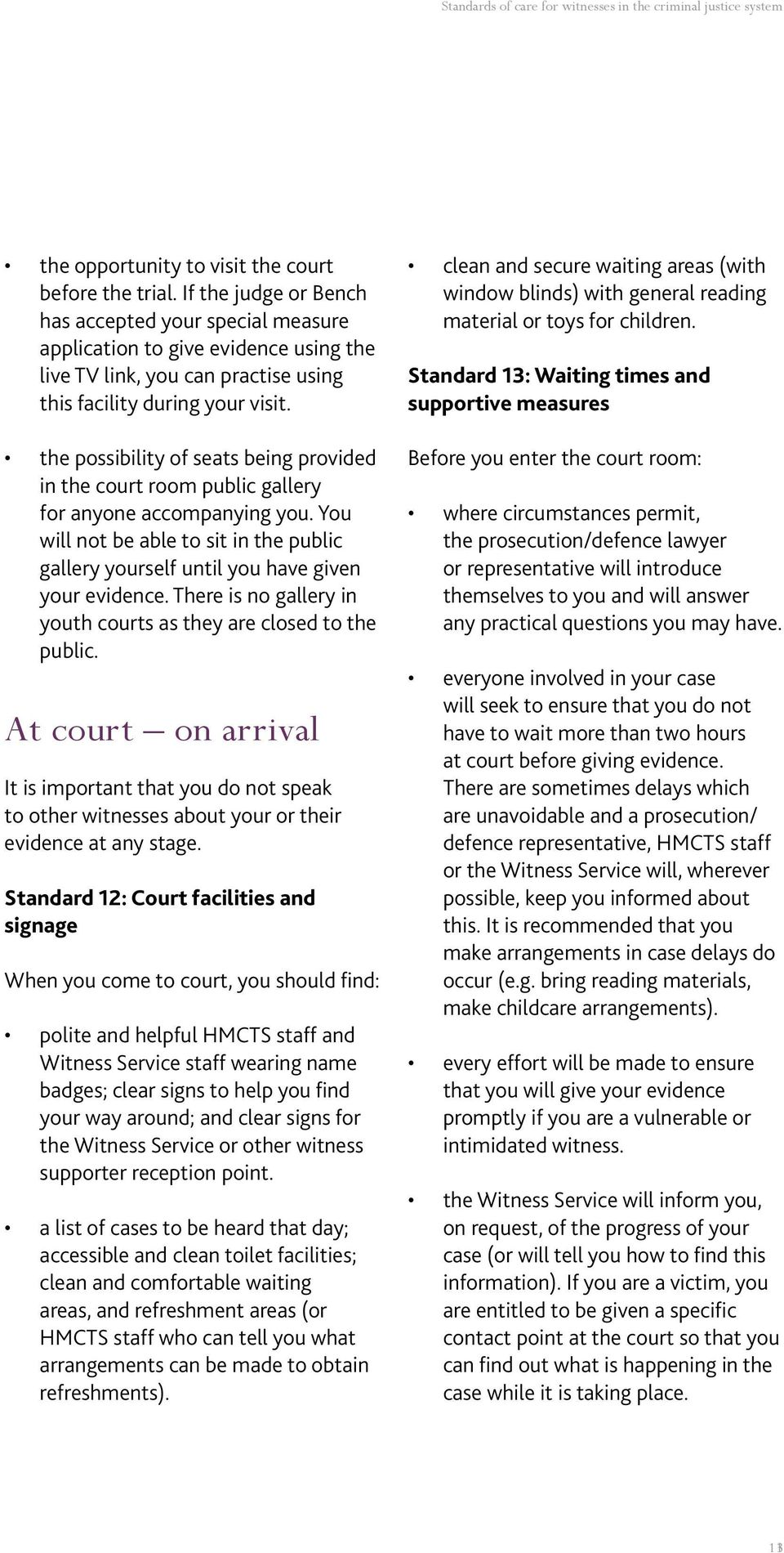 the possibility of seats being provided in the court room public gallery for anyone accompanying you. You will not be able to sit in the public gallery yourself until you have given your evidence.