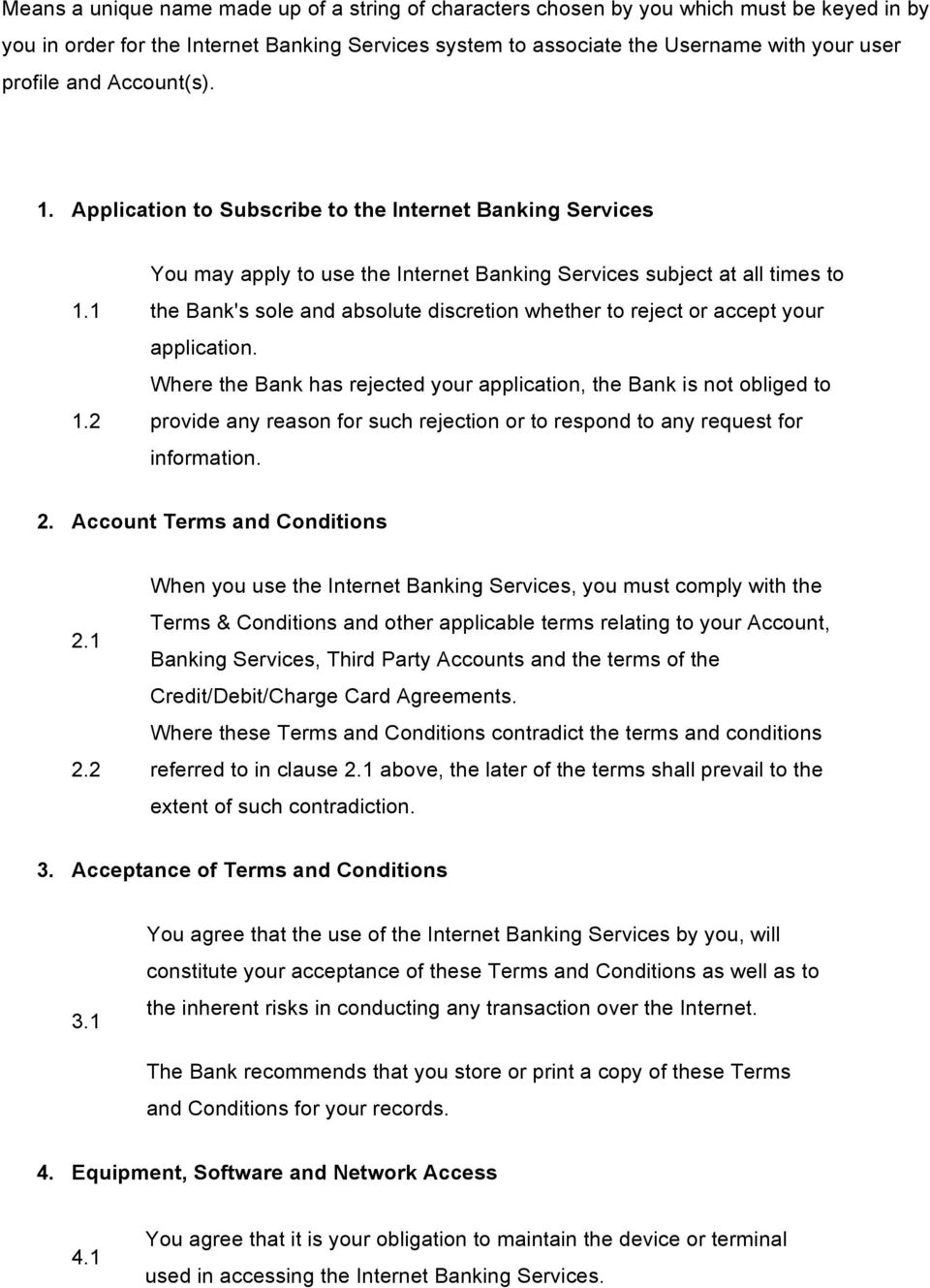 2 You may apply to use the Internet Banking Services subject at all times to the Bank's sole and absolute discretion whether to reject or accept your application.