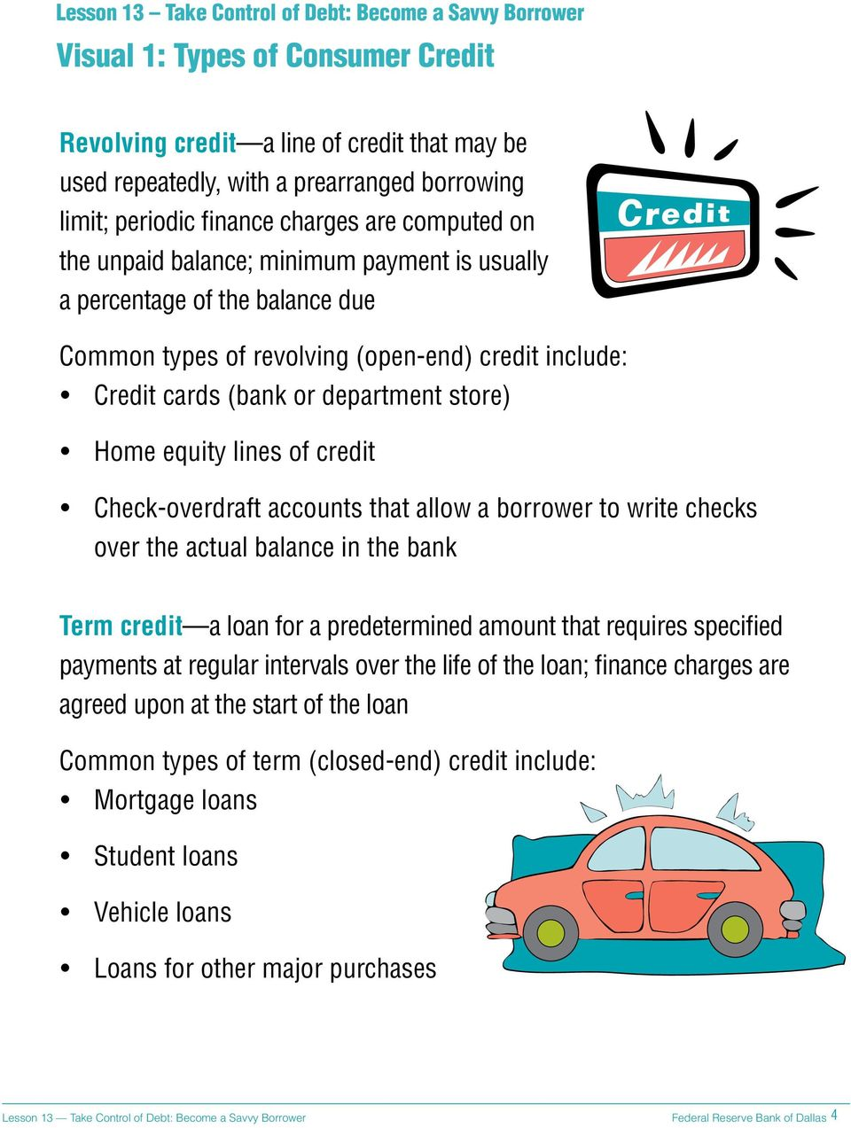 accounts that allow a borrower to write checks over the actual balance in the bank Term credit a loan for a predetermined amount that requires specified payments at regular intervals over the