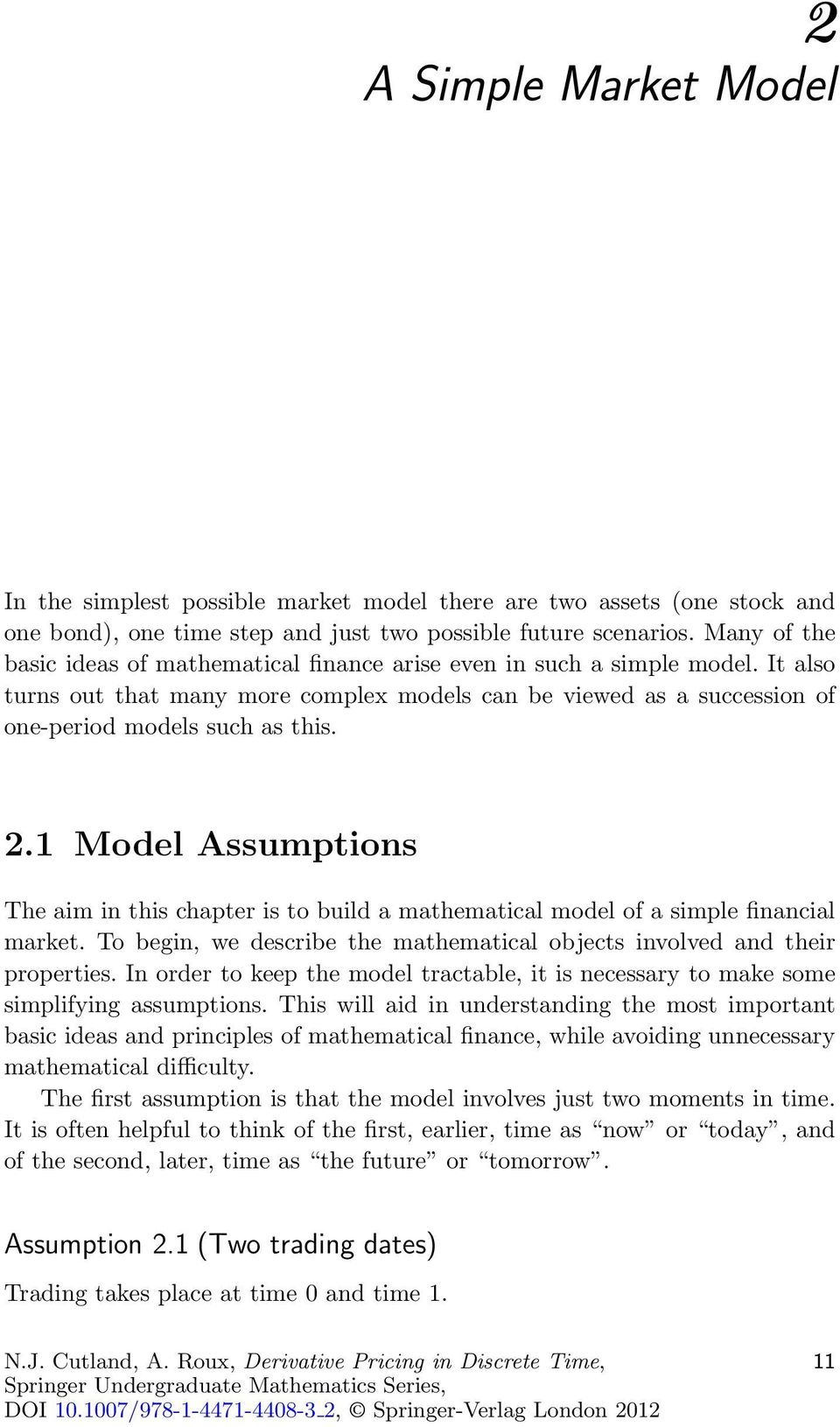 1 Model Assumptions The aim in this chapter is to build a mathematical model of a simple financial market. To begin, we describe the mathematical objects involved and their properties.