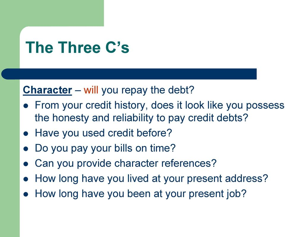 to pay credit debts? Have you used credit before? Do you pay your bills on time?