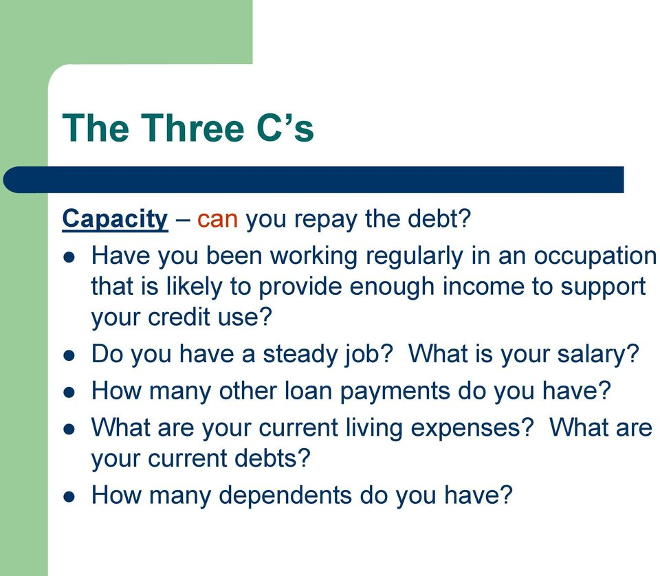 to support your credit use? Do you have a steady job? What is your salary?