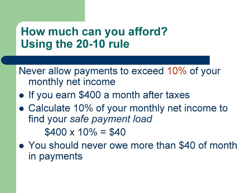 net income If you earn $400 a month after taxes Calculate 10% of your