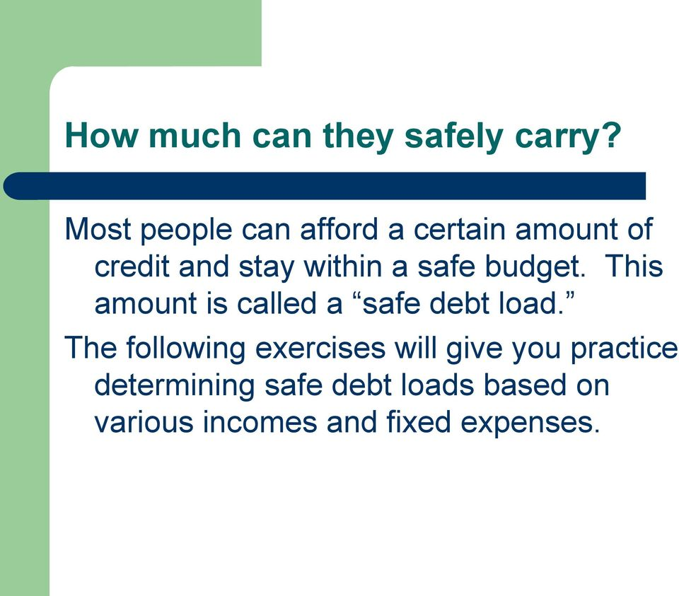 safe budget. This amount is called a safe debt load.