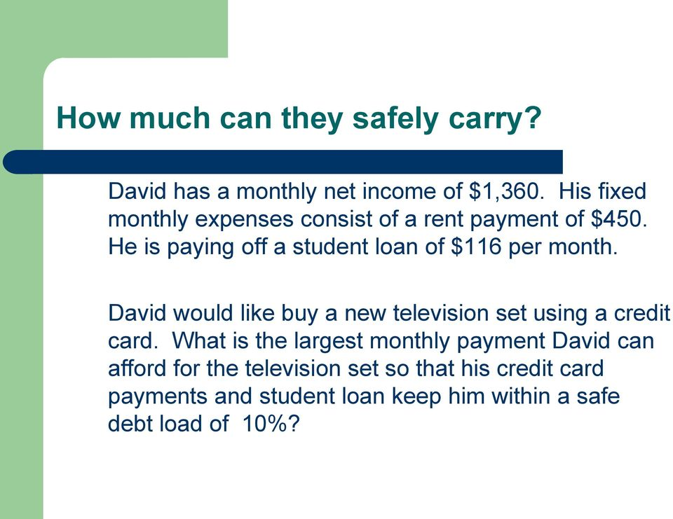 He is paying off a student loan of $116 per month.