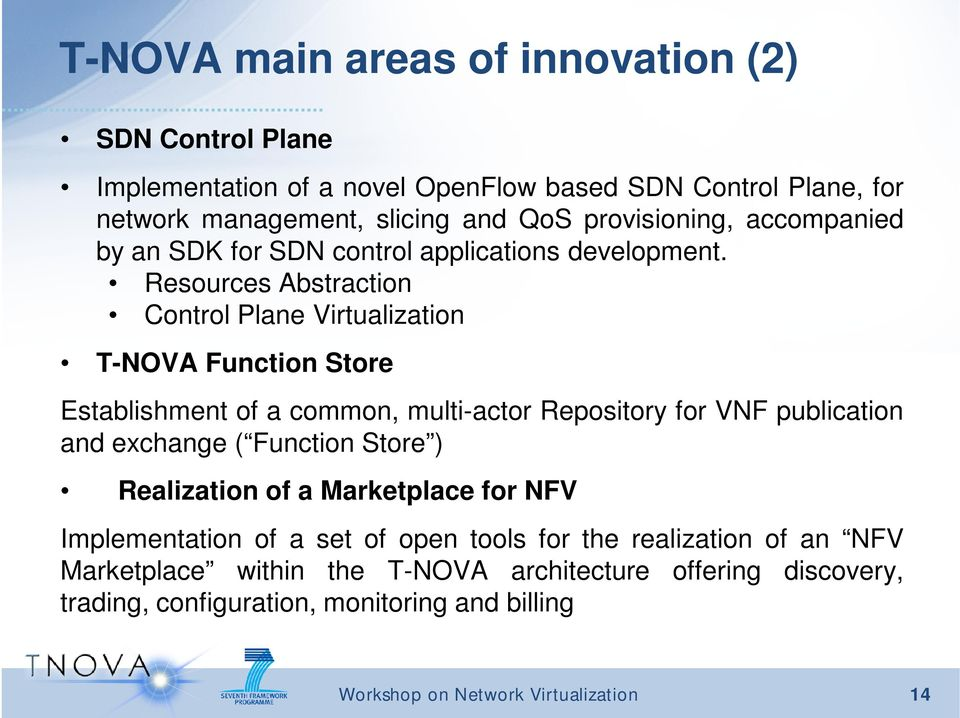 Resources Abstraction Control Plane Virtualization T-NOVA Function Store Establishment of a common, multi-actor Repository for VNF publication and exchange