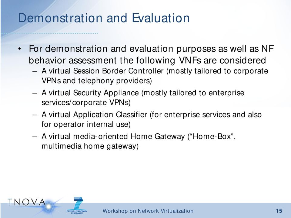virtual Security Appliance (mostly tailored to enterprise services/corporate VPNs) A virtual Application Classifier (for