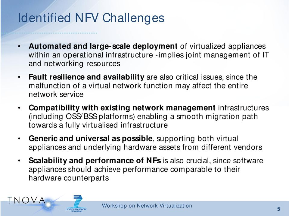 infrastructures (including OSS/BSS platforms) enabling a smooth migration path towards a fully virtualised infrastructure Generic and universal as possible, supporting both virtual appliances