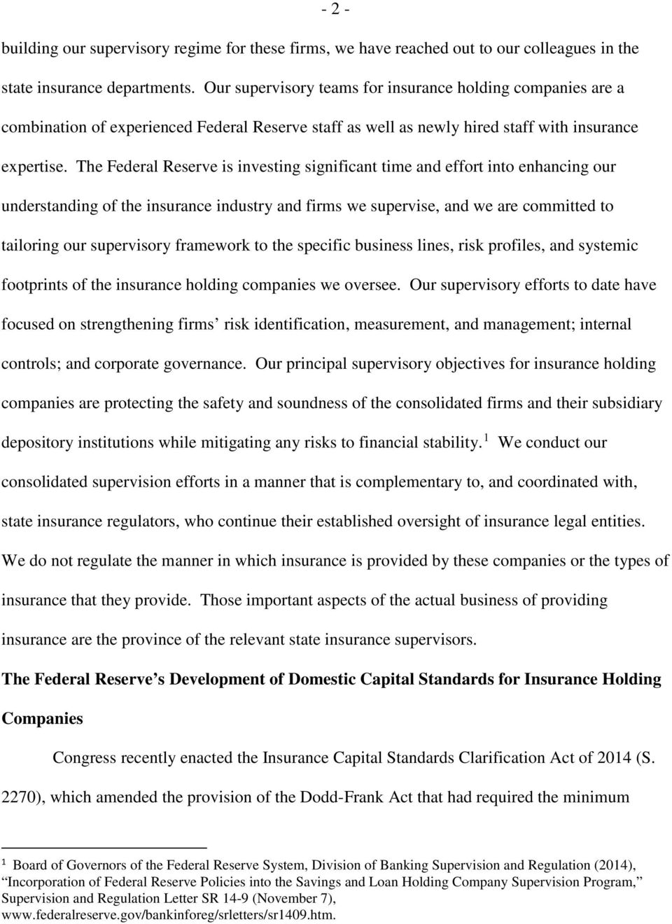 The Federal Reserve is investing significant time and effort into enhancing our understanding of the insurance industry and firms we supervise, and we are committed to tailoring our supervisory