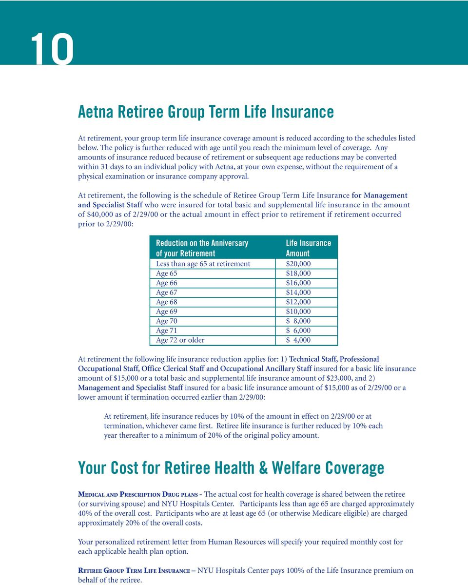Any amounts of insurance reduced because of retirement or subsequent age reductions may be converted within 31 days to an individual policy with Aetna, at your own expense, without the requirement of