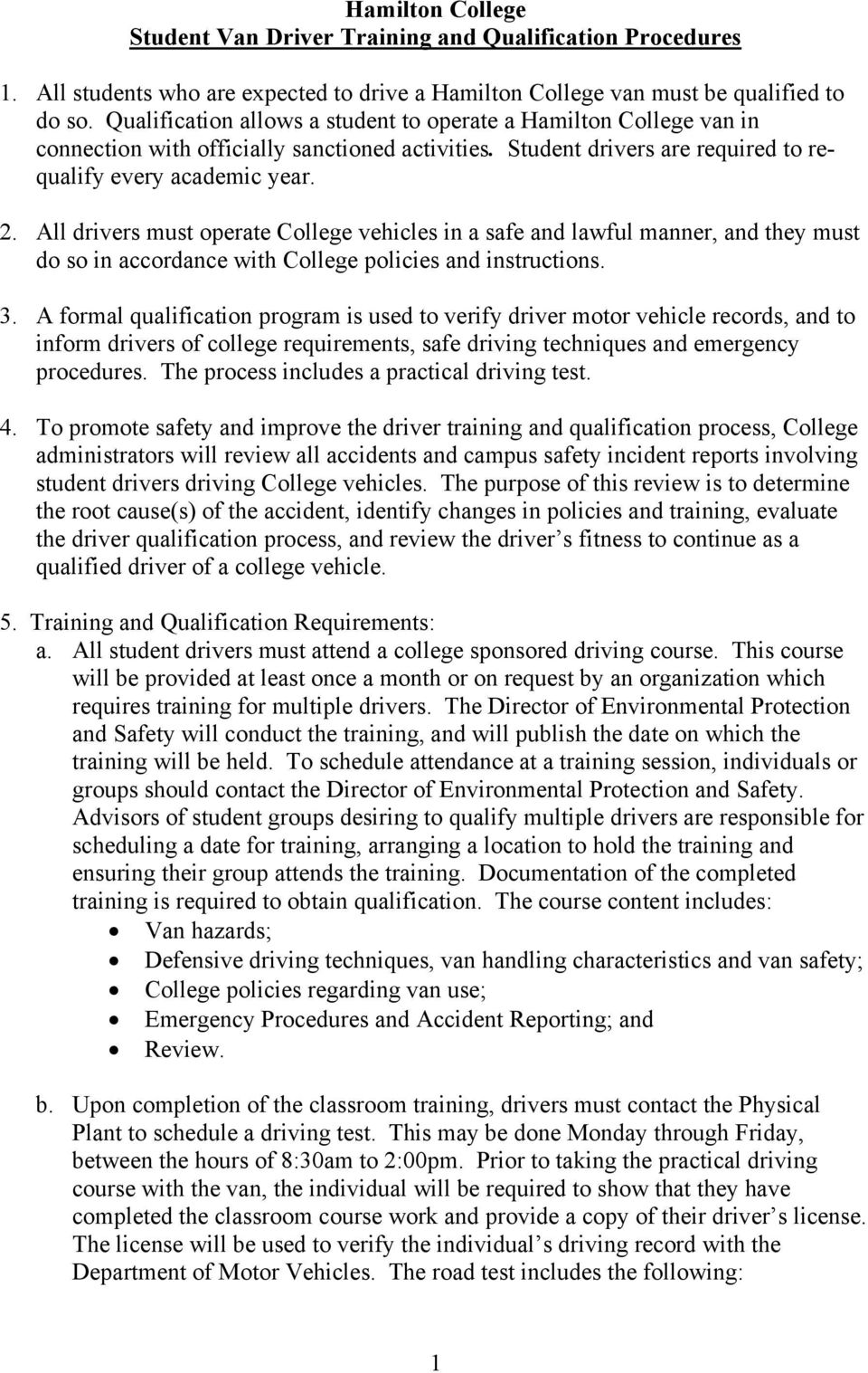 All drivers must operate College vehicles in a safe and lawful manner, and they must do so in accordance with College policies and instructions. 3.