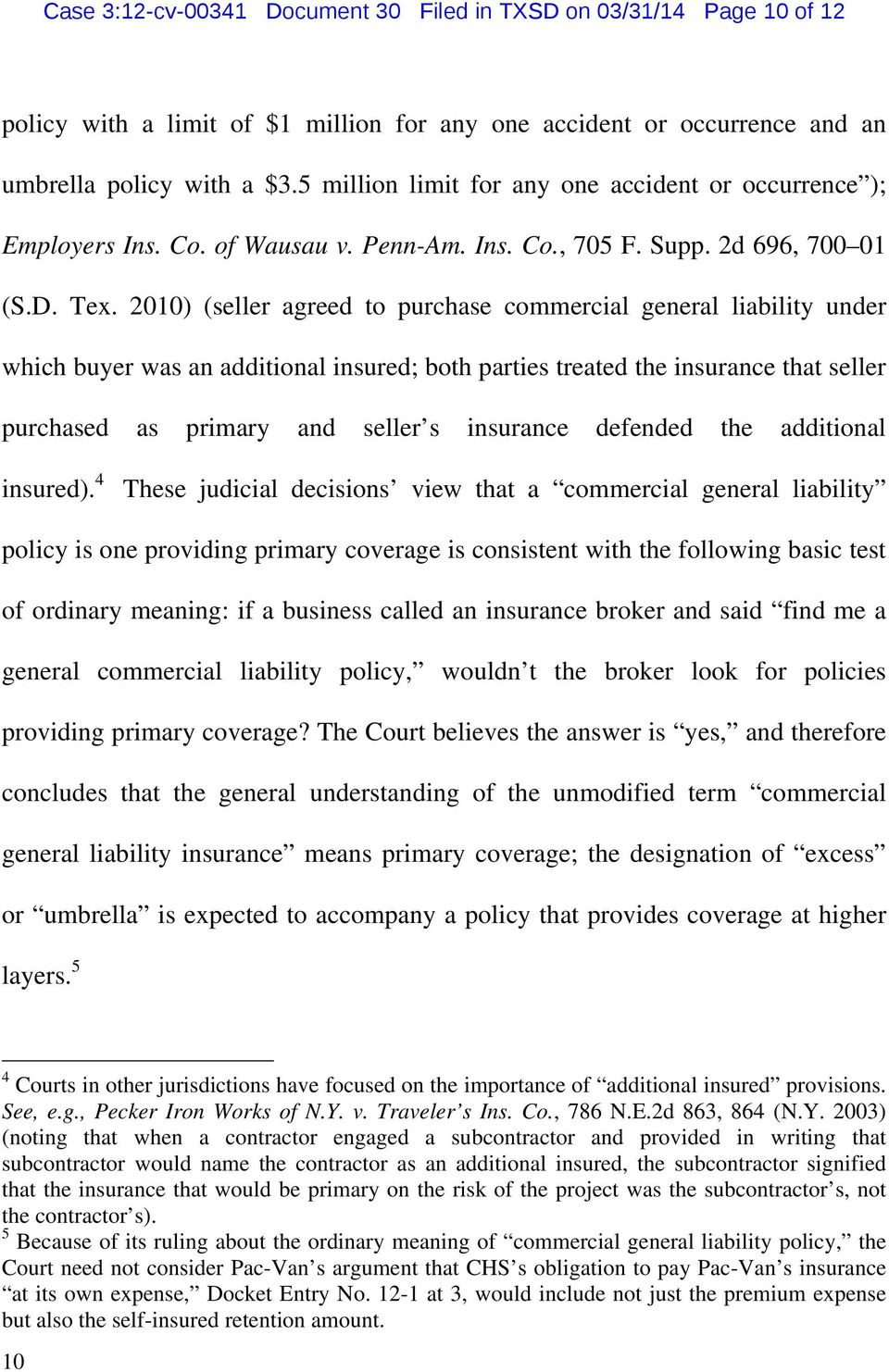 2010) (seller agreed to purchase commercial general liability under which buyer was an additional insured; both parties treated the insurance that seller purchased as primary and seller s insurance