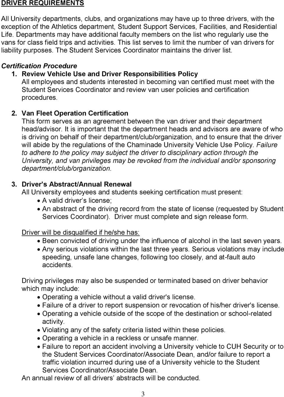 This list serves to limit the number of van drivers for liability purposes. The Student Services Coordinator maintains the driver list. Certification Procedure 1.