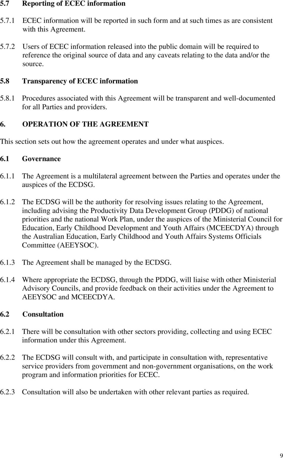 OPERATION OF THE AGREEMENT This section sets out how the agreement operates and under what auspices. 6.1
