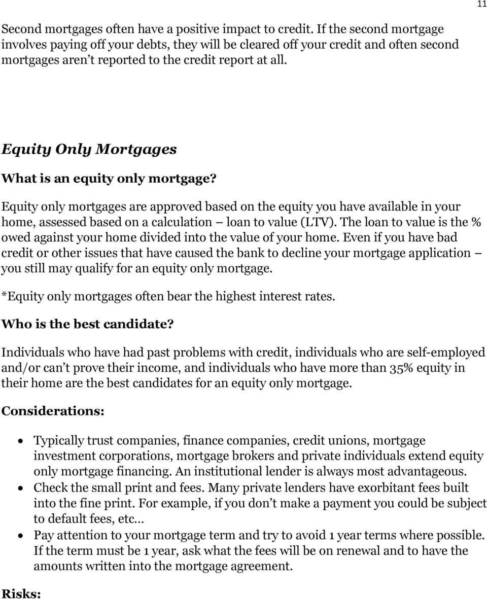 Equity Only Mortgages What is an equity only mortgage? Equity only mortgages are approved based on the equity you have available in your home, assessed based on a calculation loan to value (LTV).