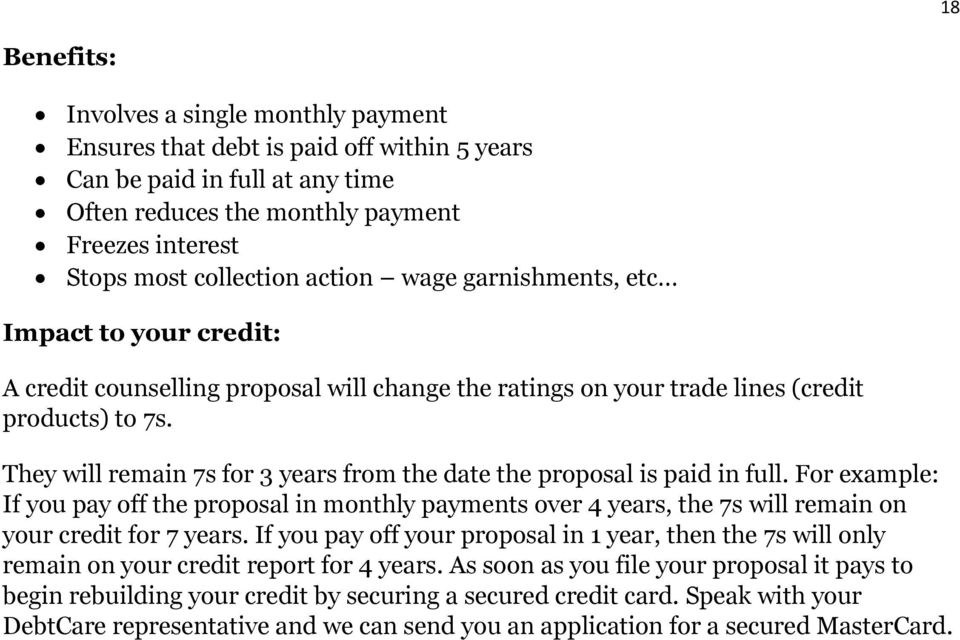 They will remain 7s for 3 years from the date the proposal is paid in full. For example: If you pay off the proposal in monthly payments over 4 years, the 7s will remain on your credit for 7 years.
