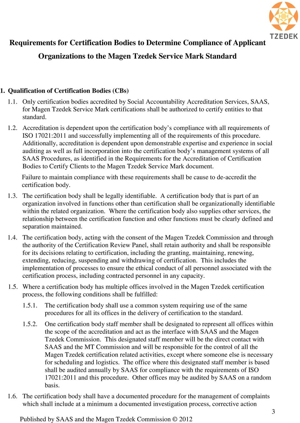 1. Only certification bodies accredited by Social Accountability Accreditation Services, SAAS, for Magen Tzedek Service Mark certifications shall be authorized to certify entities to that standard. 1.