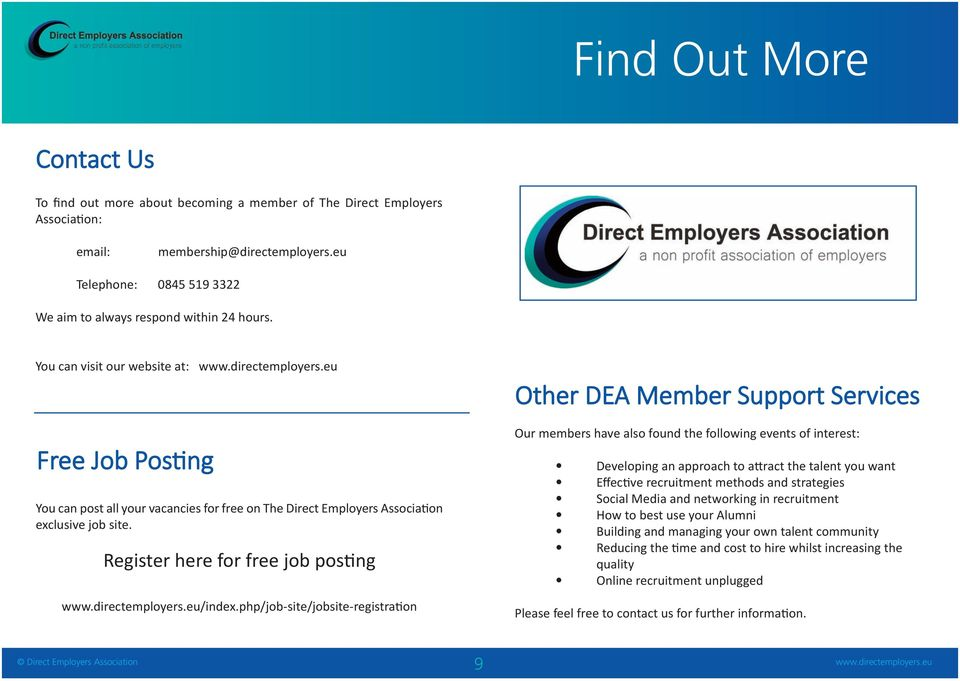 You can visit our website at: Other DEA Member Support Services Free Job Posting You can post all your vacancies for free on The Direct Employers Association exclusive job site.