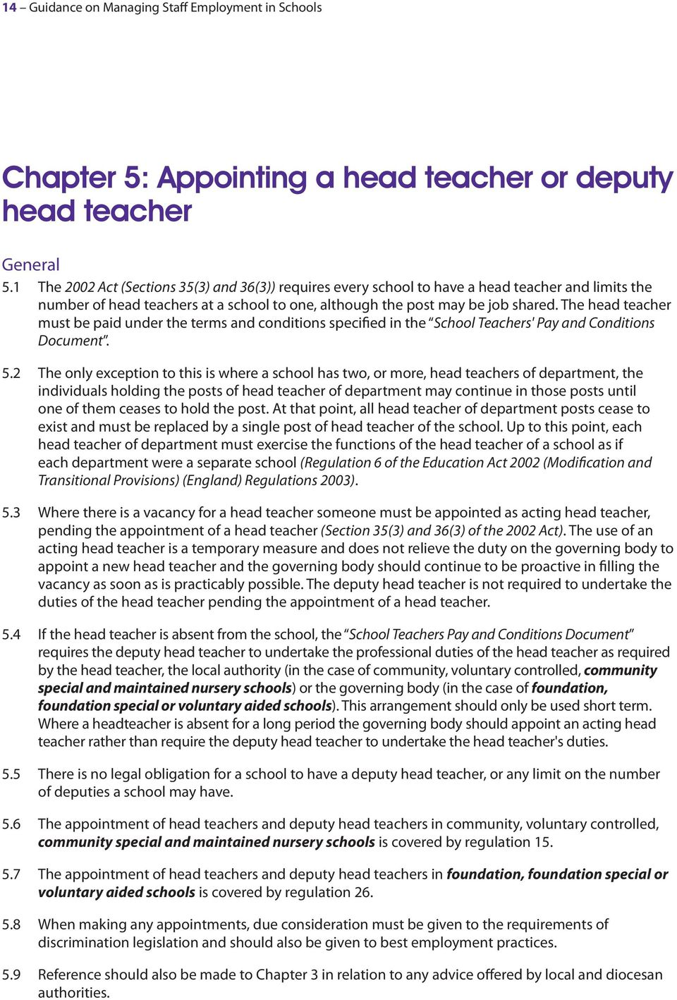 The head teacher must be paid under the terms and conditions specified in the School Teachers' Pay and Conditions Document. 5.