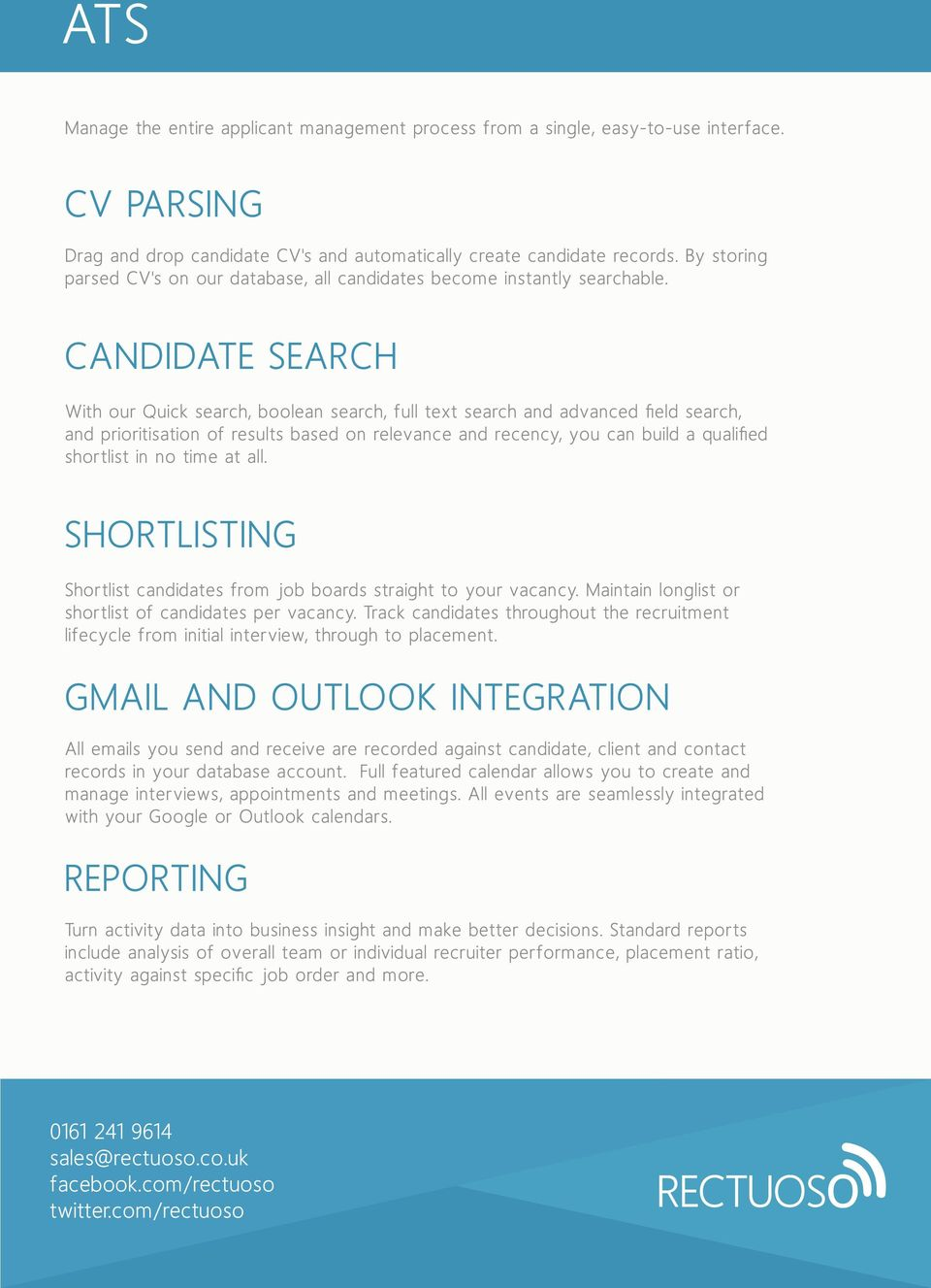 CANDIDATE SEARCH With our Quick search, boolean search, full text search and advanced field search, and prioritisation of results based on relevance and recency, you can build a qualified shortlist