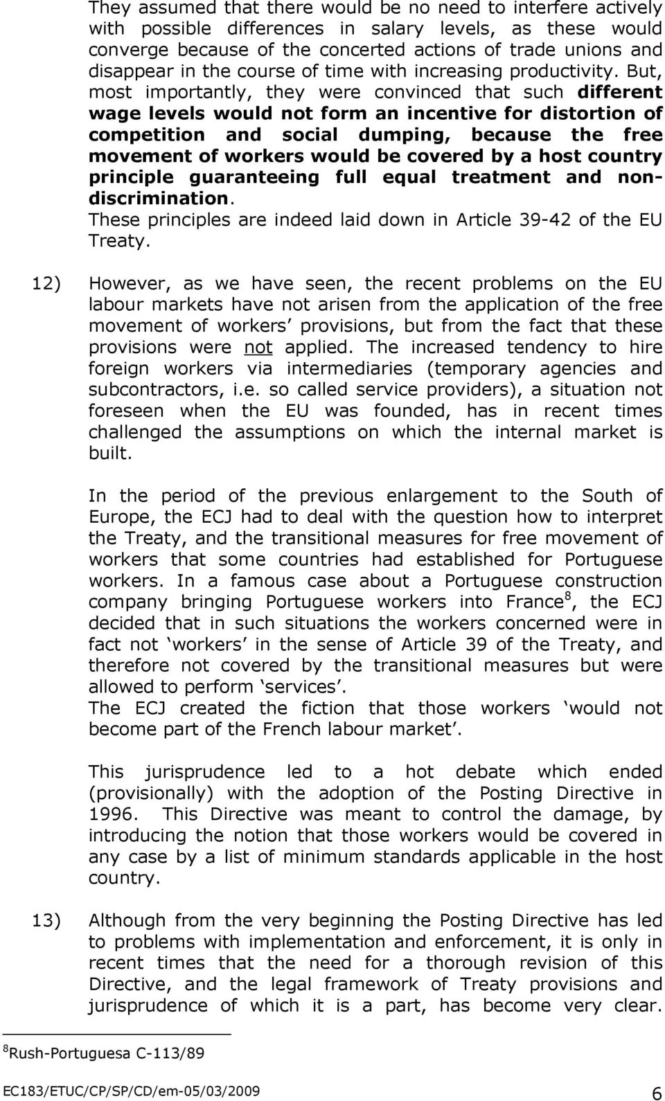 But, most importantly, they were convinced that such different wage levels would not form an incentive for distortion of competition and social dumping, because the free movement of workers would be