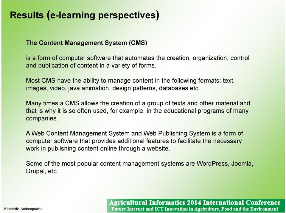 Many times a CMS allows the creation of a group of texts and other material and that is why it is so often used, for example, in the educational programs of many companies.