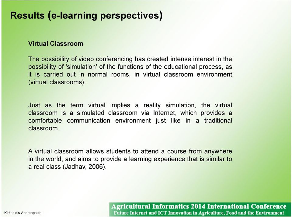 Just as the term virtual implies a reality simulation, the virtual classroom is a simulated classroom via Internet, which provides a comfortable communication